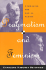 Pragmatism and Feminism: Reweaving the Social Fabric Cover Image