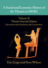 A Social and Economic History of the Theatre to 300 Bc: Volume 2, Theatre Beyond Athens: Documents with Translation and Commentary Cover Image