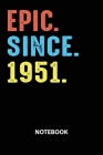 Epic Since 1951 Notebook: Birthday Year 1951 Gift For Men and Women Birthday Gift Idea Cover Image