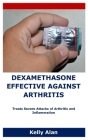 Dexamethasone Effective Against Arthritis: Treats Severe Attacks of Arthritis and Inflammation Cover Image