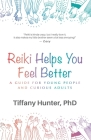 Reiki Helps You Feel Better: A Guide for Young People and Curious Adults Cover Image