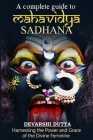 A Complete Guide To MAHAVIDYA SADHANA: Harnessing the Power and Grace of the Divine Feminine Cover Image