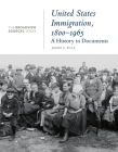 United States Immigration, 1800-1965: A History in Documents: (from the Broadview Sources Series) Cover Image