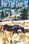 For The Love Of a Horse: Lena's Story Cover Image