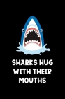 Sharks Hug With Their Mouths: Shark Notebook Journal Composition Blank Lined Diary Notepad 120 Pages Paperback Black Cover Image