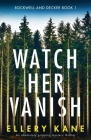 Watch Her Vanish: An absolutely gripping mystery thriller Cover Image