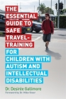 The Essential Guide to Safe Travel-Training for Children with Autism and Intellectual Disabilities Cover Image