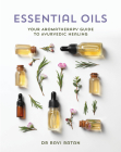 Essential Oils: Your Aromatherapy Guide to Ayurvedic Healing Cover Image