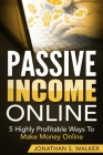 Passive Income Online - How to Earn Passive Income For Early Retirement: 5 Highly Profitable Ways To Make Money Online Cover Image