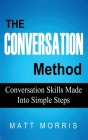The Conversation Method: Conversation Skills Made Into Simple Steps Cover Image