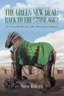 The Green New Deal: Back to the Stone Age?: Are You Ready for Life Altering Changes? Cover Image