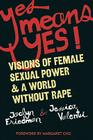 Yes Means Yes!: Visions of Female Sexual Power & a World Without Rape Cover Image