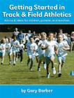 Getting Started in Track and Field Athletics: Advice & Ideas for Children, Parents, and Teachers Cover Image