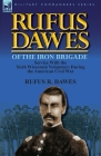 Rufus Dawes of the Iron Brigade: Service with the Sixth Wisconsin Volunteers During the American Civil War Cover Image