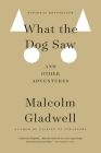 What the Dog Saw: And Other Adventures Cover Image