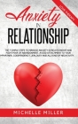 Anxiety in Relationship: The 7 Simple Steps To Manage Your Anxiety In Relationship And Fight Fear Of Abandonment. Avoid Attachment To Your Part Cover Image