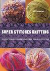 Super Stitches Knitting: Knitting Essentials Plus a Dictionary of more than 300 Stitch Patterns Cover Image