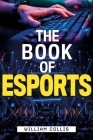 The Book of Esports: The Definitive Guide to Competitive Video Games Cover Image