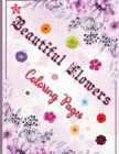 Beautiful Flowers Coloring Pages: A Flower Coloring Book to Get Stress Relieving and Relaxation Cover Image
