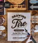 Drawing with Fire: A Beginner's Guide to Woodburning Beautiful Hand-Lettered Projects and Other Easy Artwork Cover Image