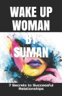 Wake Up Woman by Suman: 7 Secrets to Successful Relationships Cover Image