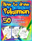 How to Draw Pokemon: 50 Pokemons to Learn to Draw (Unofficial Book #1) Cover Image