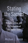 Stating the Sacred: Religion, China, and the Formation of the Nation-State Cover Image