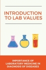 Introduction To Lab Values: Importance Of Laboratory Medicine In Diagnosis of Diseases: Lab Values For Nurses Cover Image