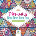 Mommies Need Time-Outs, Too Coloring Books Inspirational Cover Image