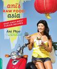 Ani's Raw Food Asia: Easy East-West Fusion Recipes Cover Image