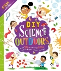 DIY Science Outdoors: with Over 25 Experiments to Do at Home! Cover Image