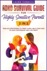 ADHD Survival Guide for Highly Sensitive Parents [2 in 1]: Tens of Stratagems to Treat AHDH, Help Your Kids to Gain Confidence and Live Happy Cover Image