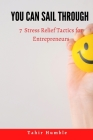 You Can Sail Through: 7 Stress Relief Tactics for Entrepreneurs Cover Image