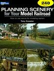 Planning Scenery for Your Model Railroad: How to Use Nature for Modeling Realism (Model Railroader) Cover Image