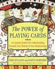 The Power of Playing Cards: An Ancient System for Understanding Yourself, Your Destiny, & Your Relationships Cover Image