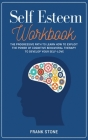 Self-Esteem Workbook: The Progressive Path to Learn How to Exploit the Power of Cognitive Behavioral Therapy to Develop Your Self-Love. Cover Image