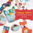 Happy Stitch: 30 Felt and Fabric Projects for Everyday Cover Image