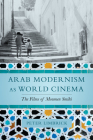 Arab Modernism as World Cinema: The Films of Moumen Smihi Cover Image