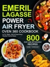 Emeril Lagasse Power Air Fryer Oven 360 Cookbook: 800 Easy and Affordable Air Fryer Oven Recipes to Fry, Bake, Grill & Roast Most Wanted Family Meals Cover Image