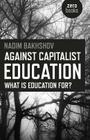 Against Capitalist Education: What Is Education For? Cover Image