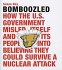 Bomboozled!: How the U.S. Government Misled Itself and Its People Into Believing They Could Survive a Nuclear Attack Cover Image
