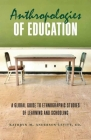 Anthropologies of Education: A Global Guide to Ethnographic Studies of Learning and Schooling Cover Image