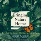 Bringing Nature Home Lib/E: How You Can Sustain Wildlife with Native Plants, Updated and Expanded Cover Image