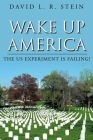 Wake Up America: The US Experiment is Failing! Cover Image