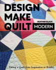 Design, Make, Quilt Modern: Taking a Quilt from Inspiration to Reality Cover Image