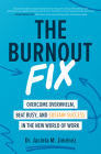 The Burnout Fix: Overcome Overwhelm, Beat Busy, and Sustain Success in the New World of Work Cover Image
