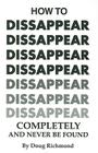 How to Disappear Completely and Never Be Found Cover Image