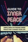 Guide To Inner Peace: Simple Ways In Finding Inner Peace That Change Your Life: Lifestyle Change Cover Image