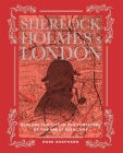 Sherlock Holmes's London: Explore the city in the footsteps of the great detective Cover Image