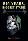 Big Years, Biggest States: Birding in Texas and Alaska (W. L. Moody Jr. Natural History Series #62) Cover Image